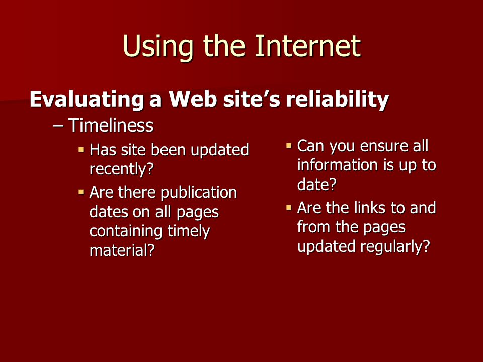 Using the Internet –Timeliness Has site been updated recently.