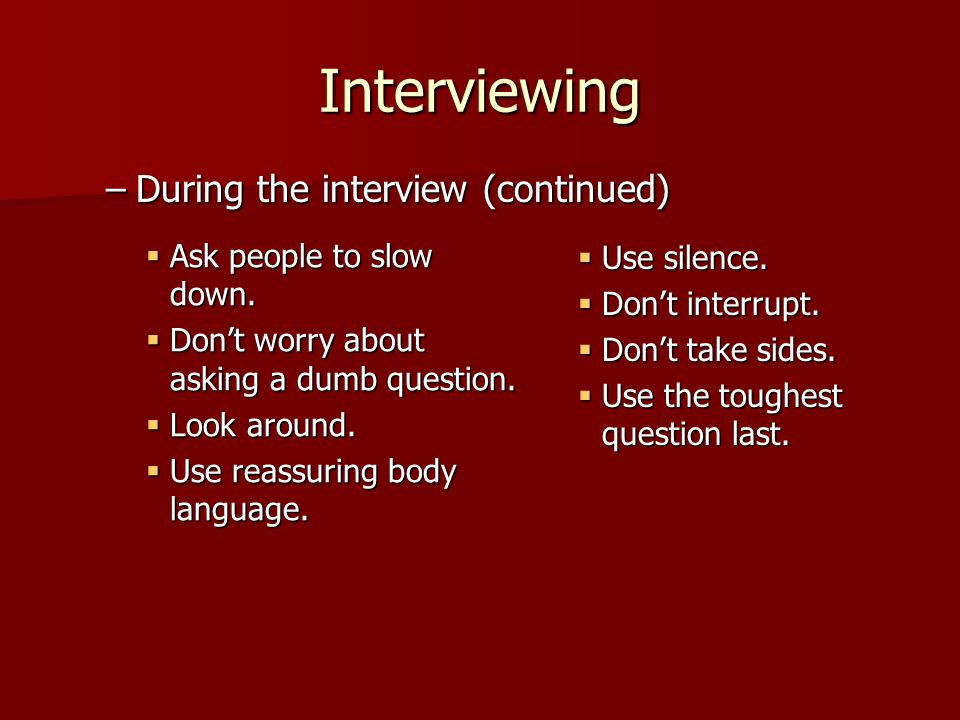 Interviewing Ask people to slow down. Ask people to slow down.