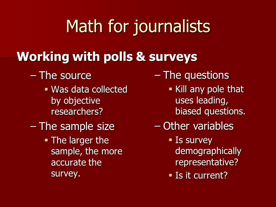 Math for journalists –The source Was data collected by objective researchers.