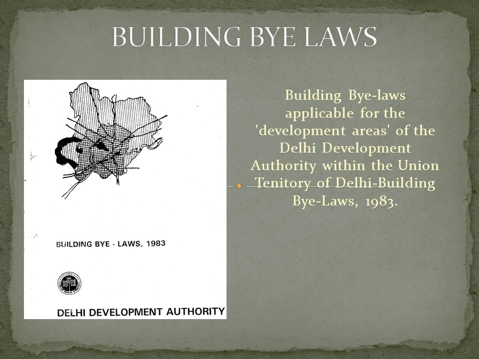 Building Bye-laws applicable for the development areas of the Delhi Development Authority within the Union Tenitory of Delhi-Building Bye-Laws, 1983.