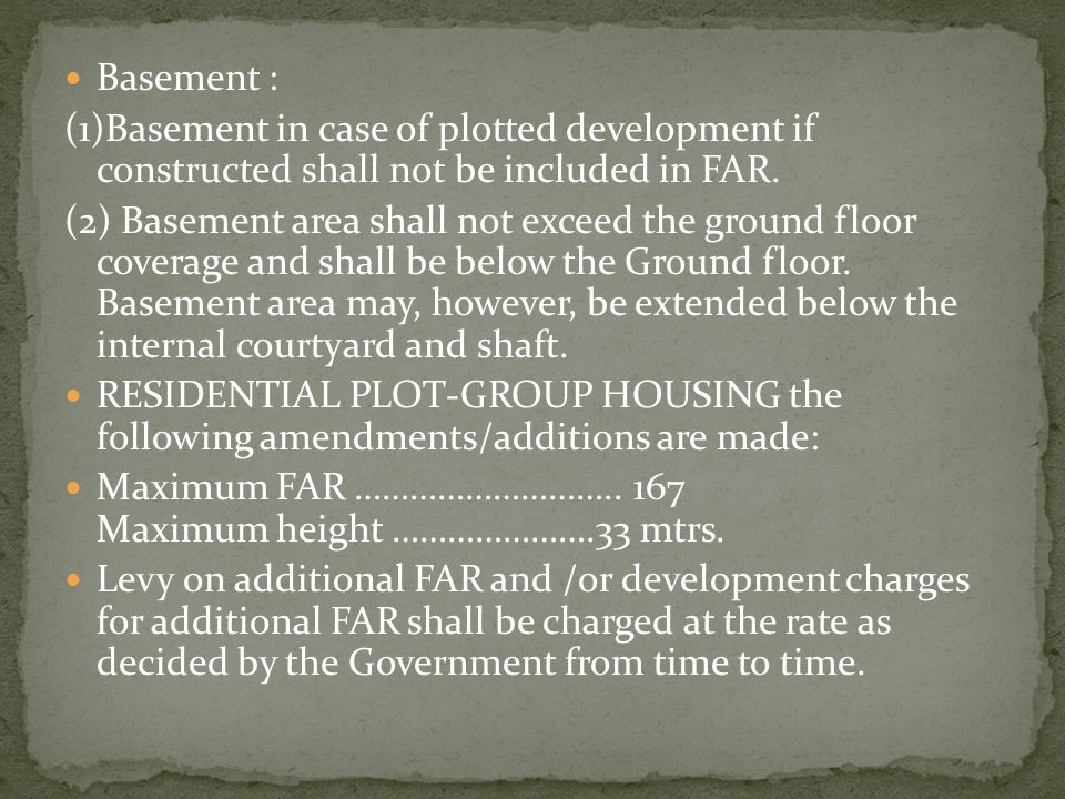 Basement : (1)Basement in case of plotted development if constructed shall not be included in FAR.