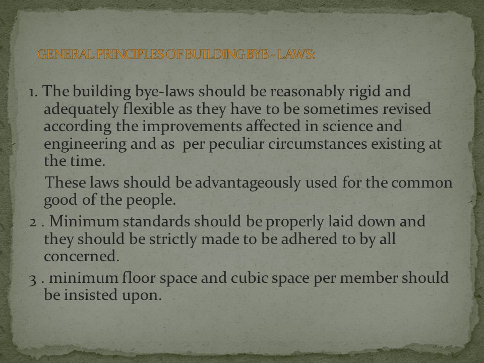 1. The building bye-laws should be reasonably rigid and adequately flexible as they have to be sometimes revised according the improvements affected i