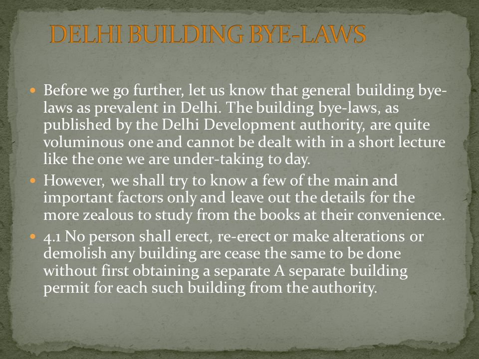 Before we go further, let us know that general building bye- laws as prevalent in Delhi.