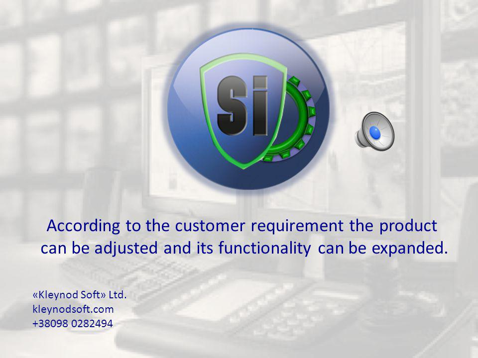 According to the customer requirement the product can be adjusted and its functionality can be expanded.