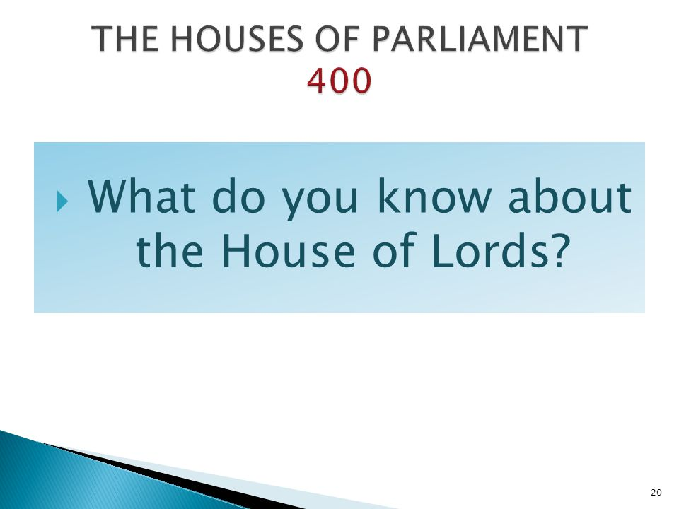 What do you know about the House of Lords? 20