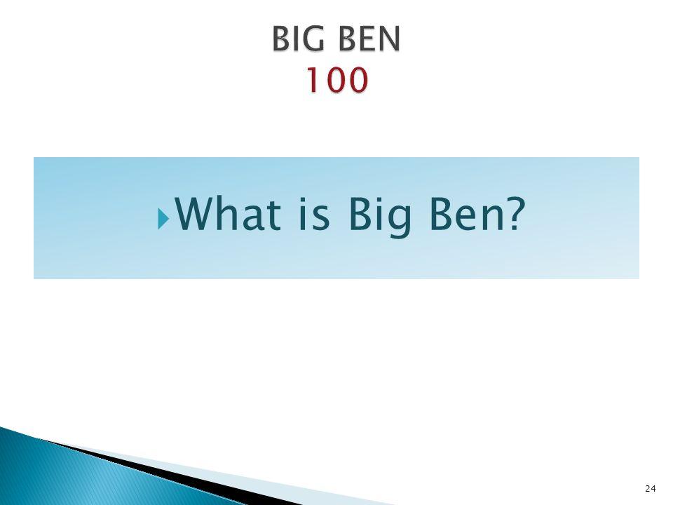 What is Big Ben? 24