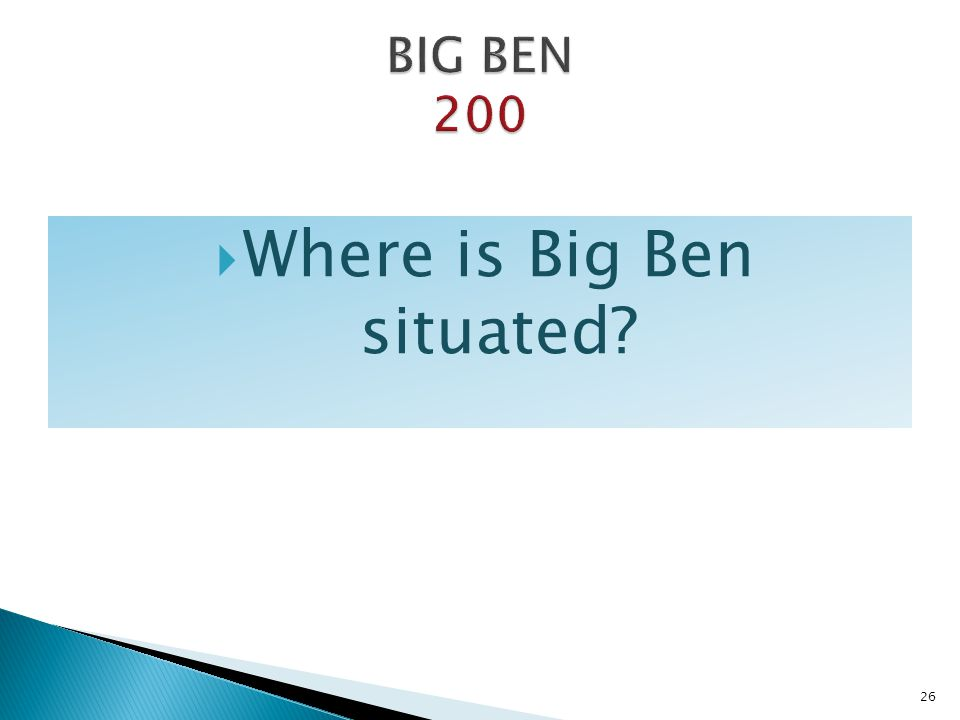 Where is Big Ben situated? 26