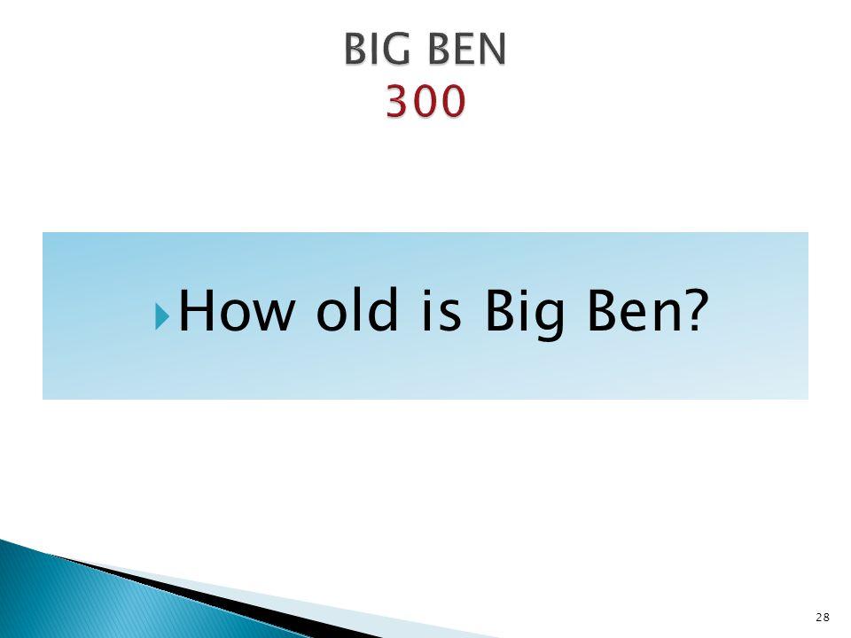 How old is Big Ben? 28