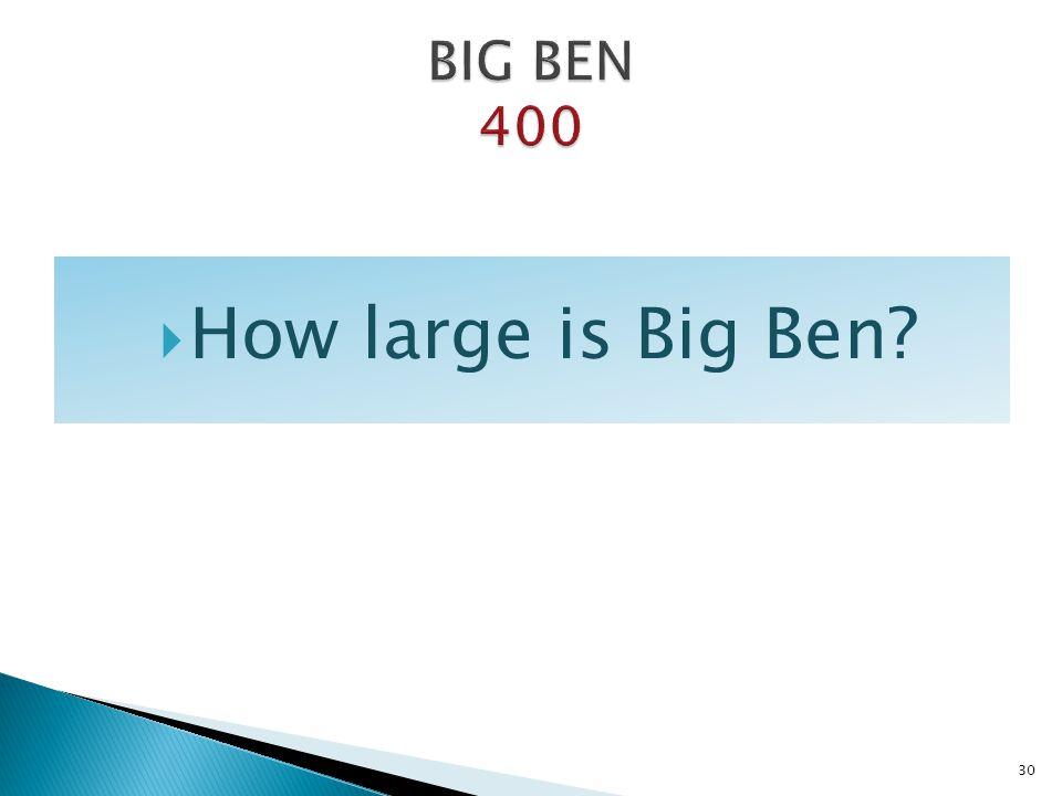 How large is Big Ben? 30