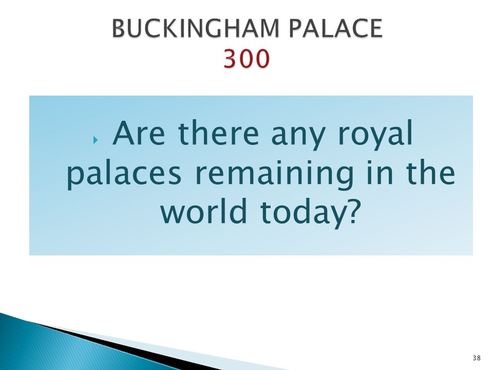 Are there any royal palaces remaining in the world today? 38