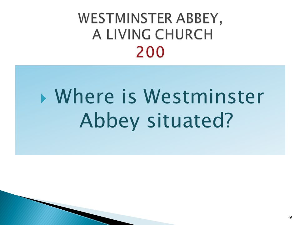 Where is Westminster Abbey situated? 46