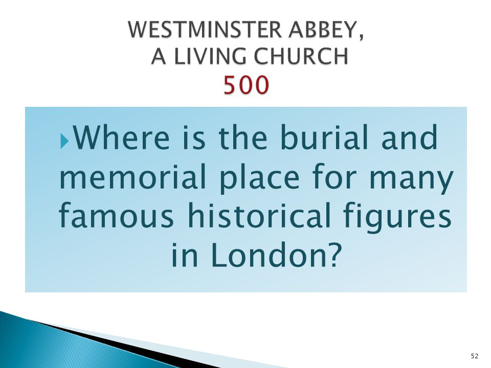 Where is the burial and memorial place for many famous historical figures in London? 52