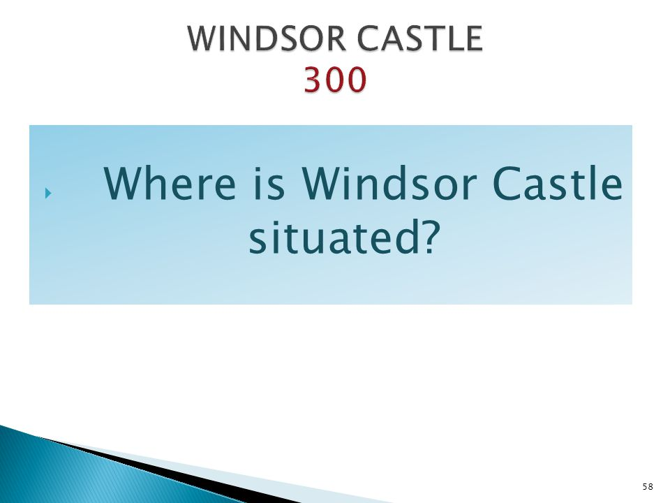Where is Windsor Castle situated? 58
