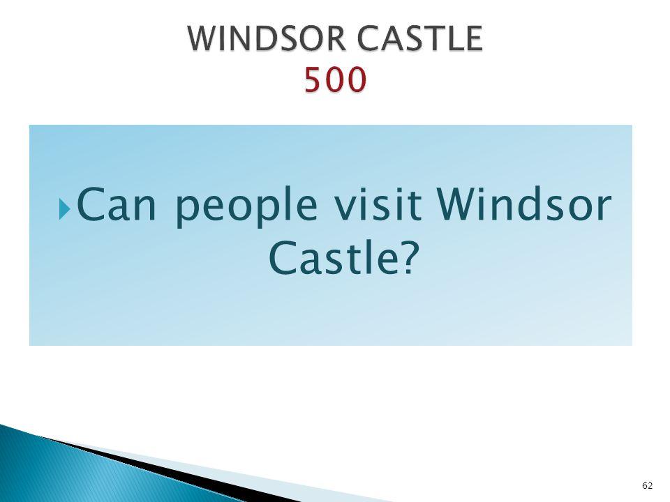 Can people visit Windsor Castle? 62