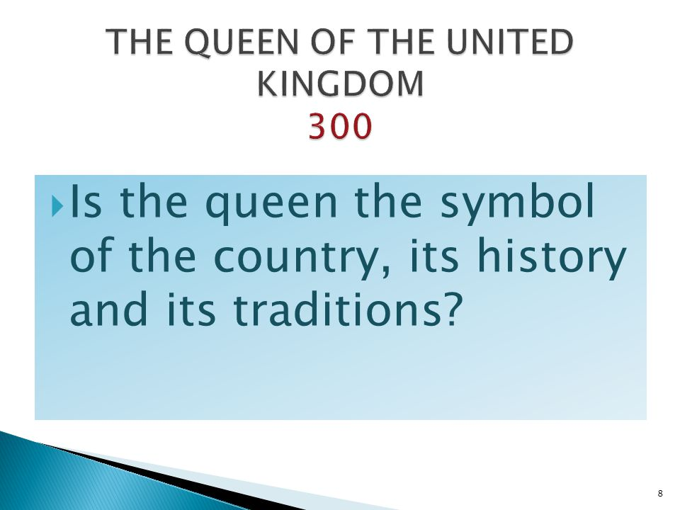 Is the queen the symbol of the country, its history and its traditions? 8
