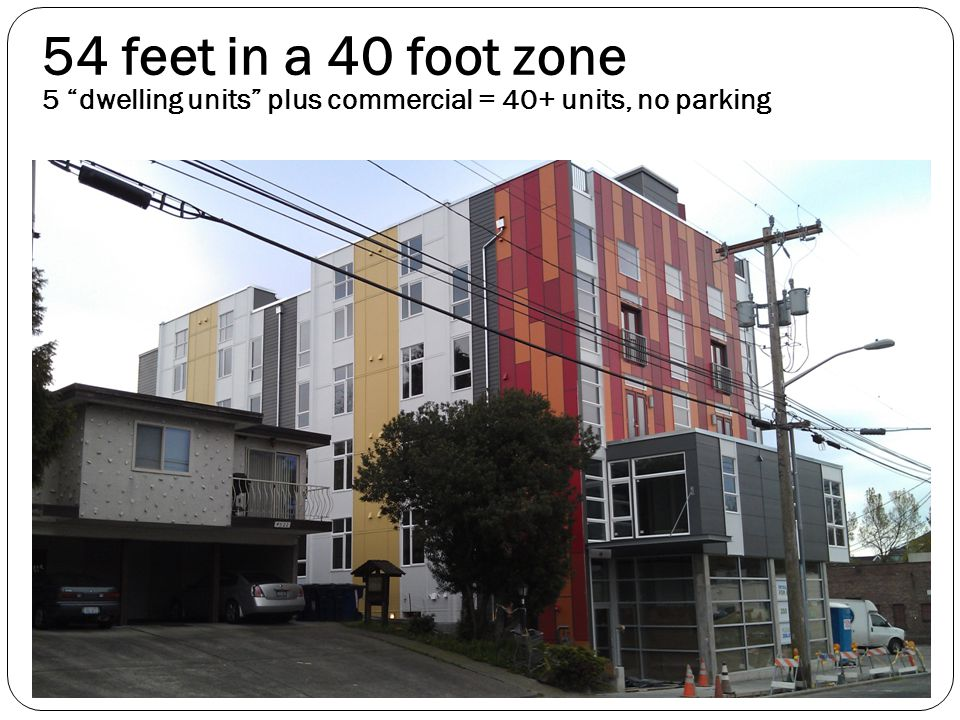 54 feet in a 40 foot zone 5 dwelling units plus commercial = 40+ units, no parking