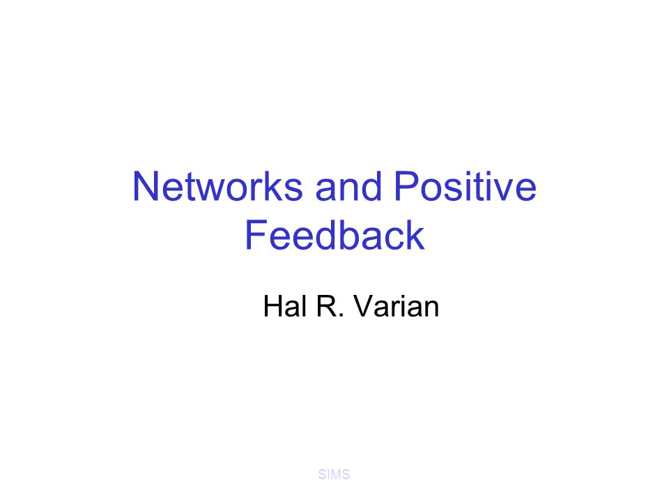 SIMS Networks and Positive Feedback Hal R. Varian
