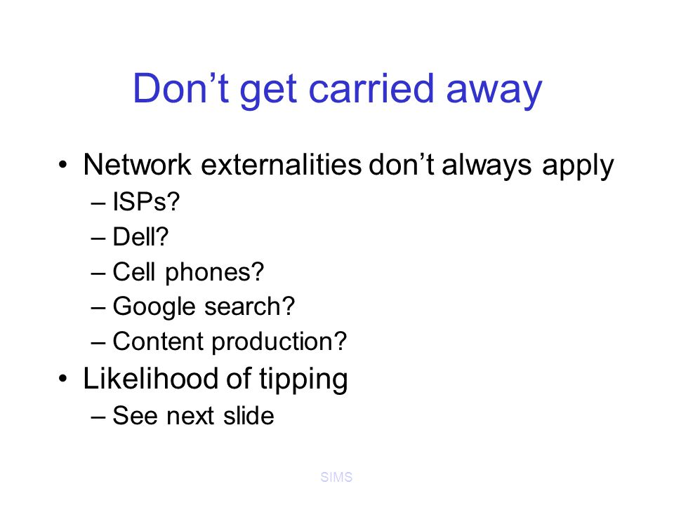 SIMS Dont get carried away Network externalities dont always apply –ISPs.