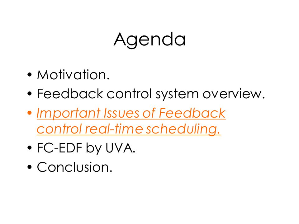 Agenda Motivation. Feedback control system overview.
