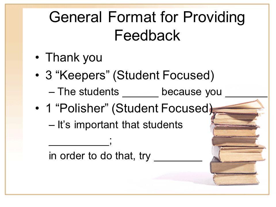 5 Methods for Providing Feedback Written Feedback Verbal Feedback (immediate) Verbal Feedback (delayed)