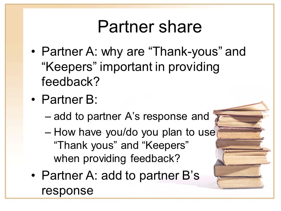19 Practice Give feedback to your partner –Partner A – provide feedback to partner A as if partner A was the teacher who had taught the lesson (may incorporate a special consideration like having the teacher debrief first).