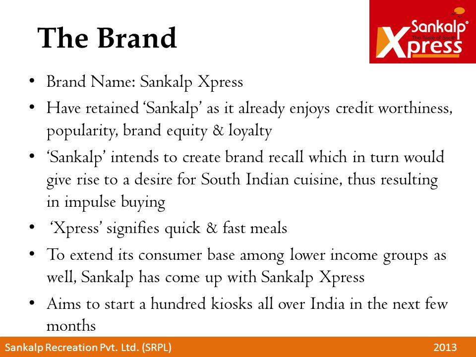 The Brand Brand Name: Sankalp Xpress Have retained Sankalp as it already enjoys credit worthiness, popularity, brand equity & loyalty Sankalp intends