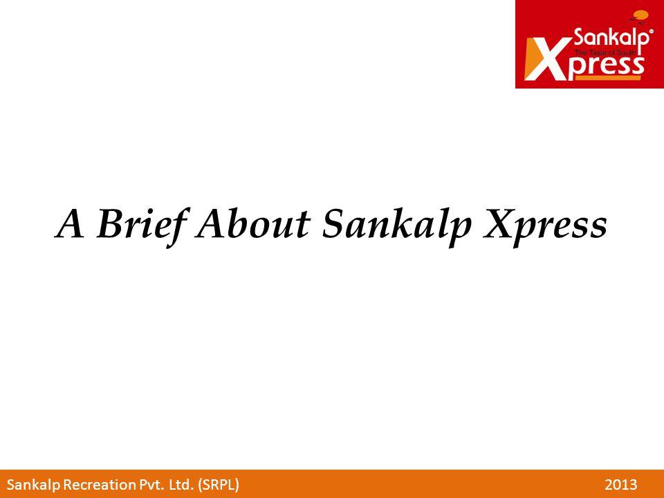 A Brief About Sankalp Xpress Sankalp Recreation Pvt. Ltd. (SRPL)2013