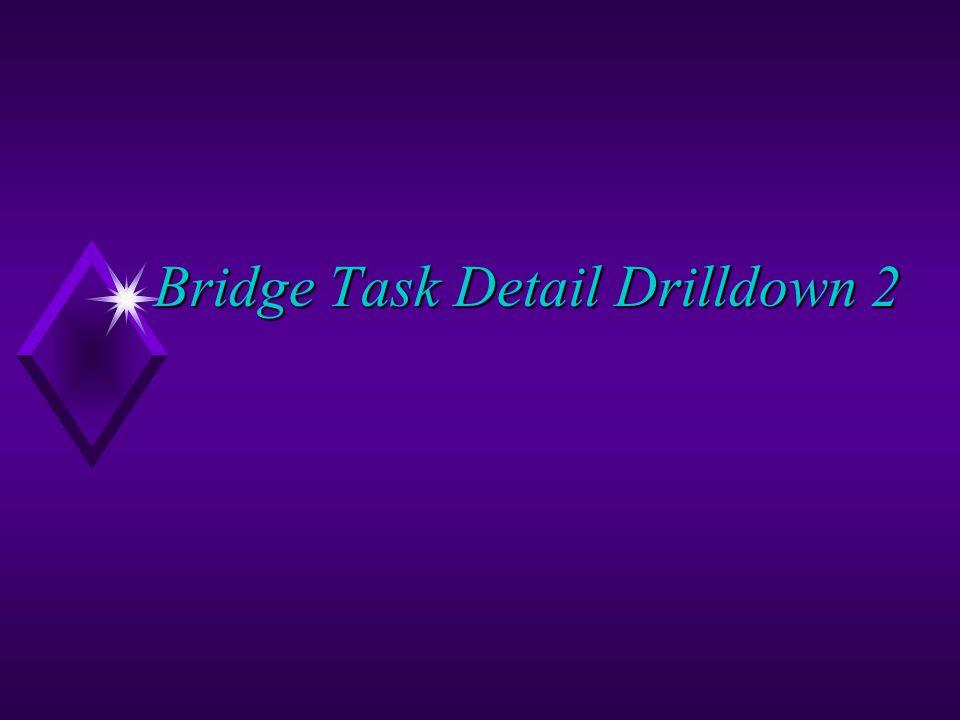 Bridge Task Detail Drilldown 2