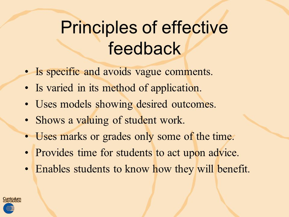 Principles of effective feedback Is specific and avoids vague comments. Is varied in its method of application. Uses models showing desired outcomes.