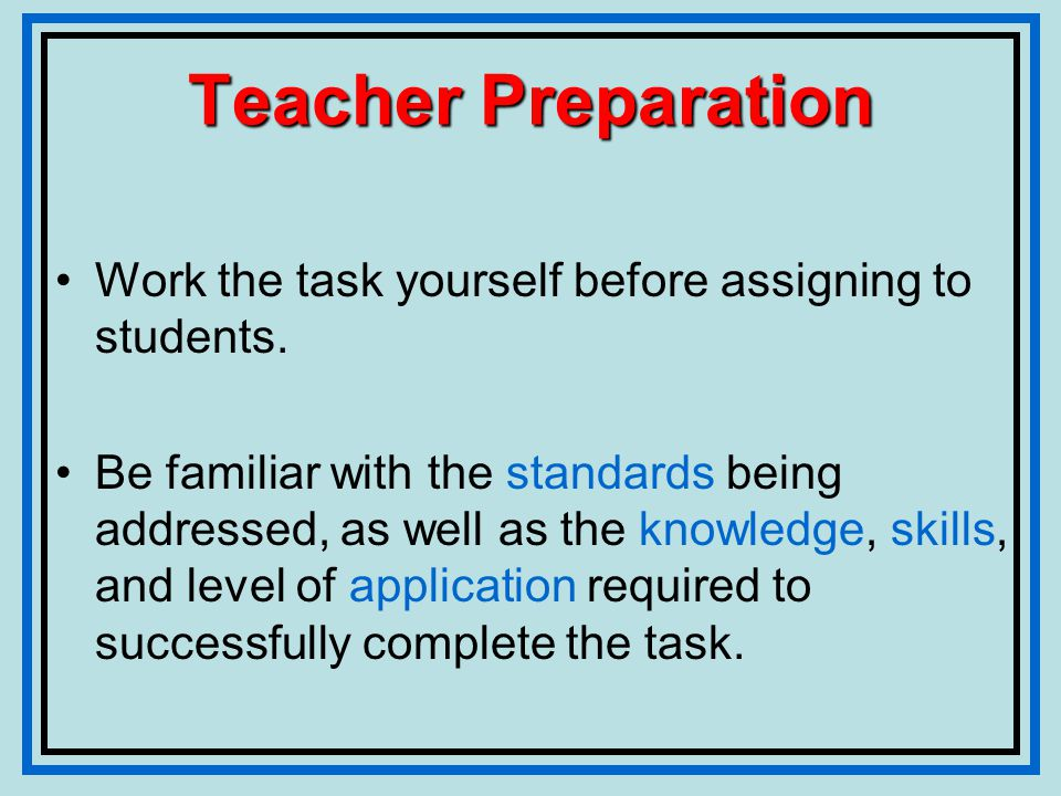Teacher Preparation Work the task yourself before assigning to students.