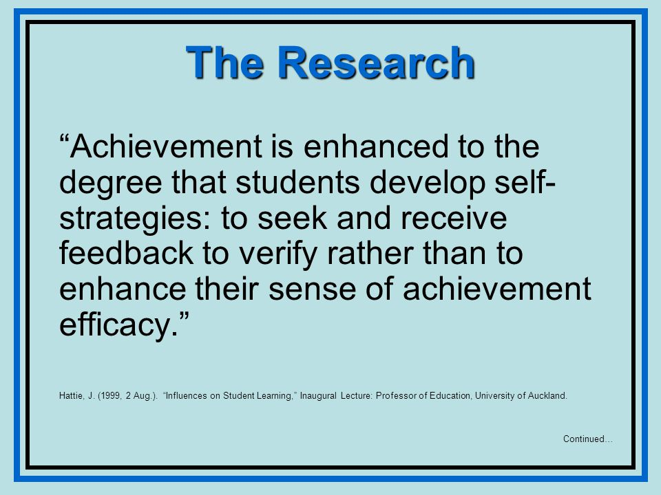 The Research Achievement is enhanced to the degree that students develop self- strategies: to seek and receive feedback to verify rather than to enhance their sense of achievement efficacy.