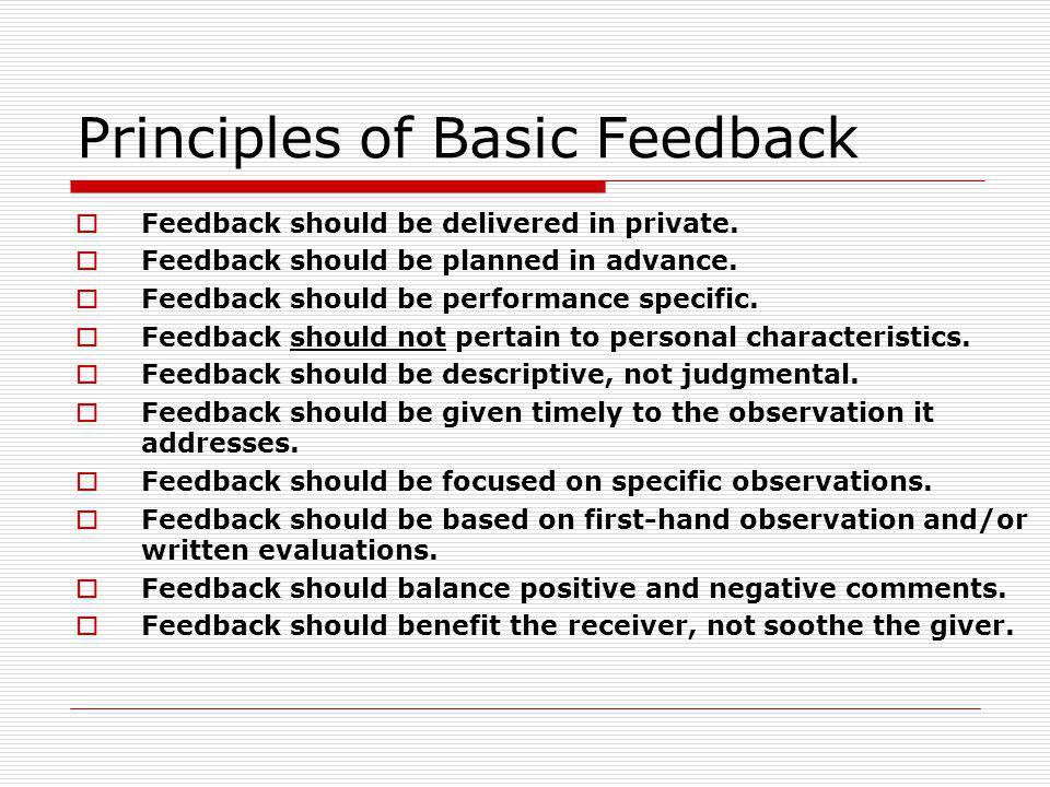 Principles of Basic Feedback Feedback should be delivered in private.