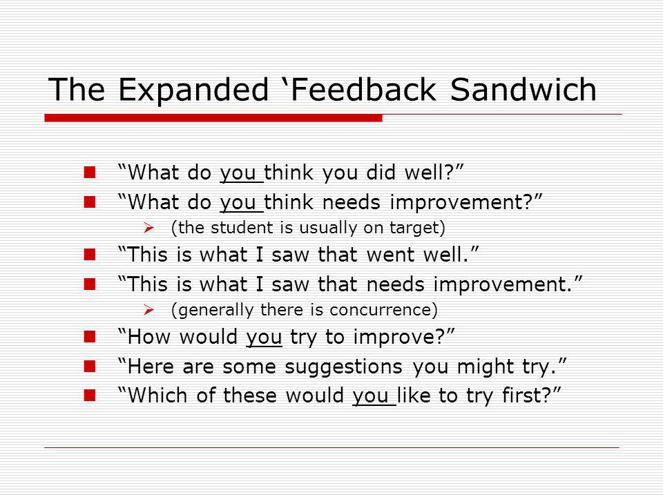 The Expanded Feedback Sandwich What do you think you did well.