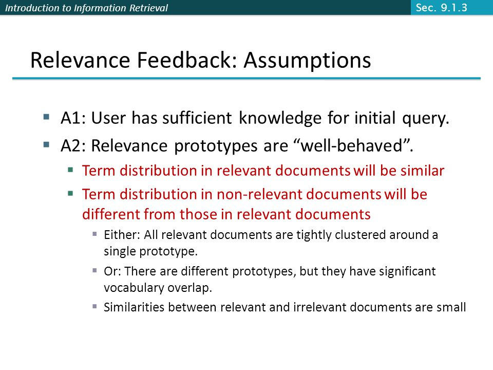 Introduction to Information Retrieval Relevance Feedback: Assumptions A1: User has sufficient knowledge for initial query.