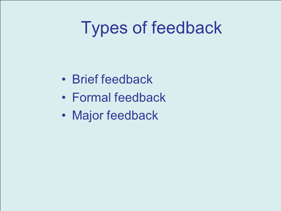 Types of feedback Brief feedback Formal feedback Major feedback