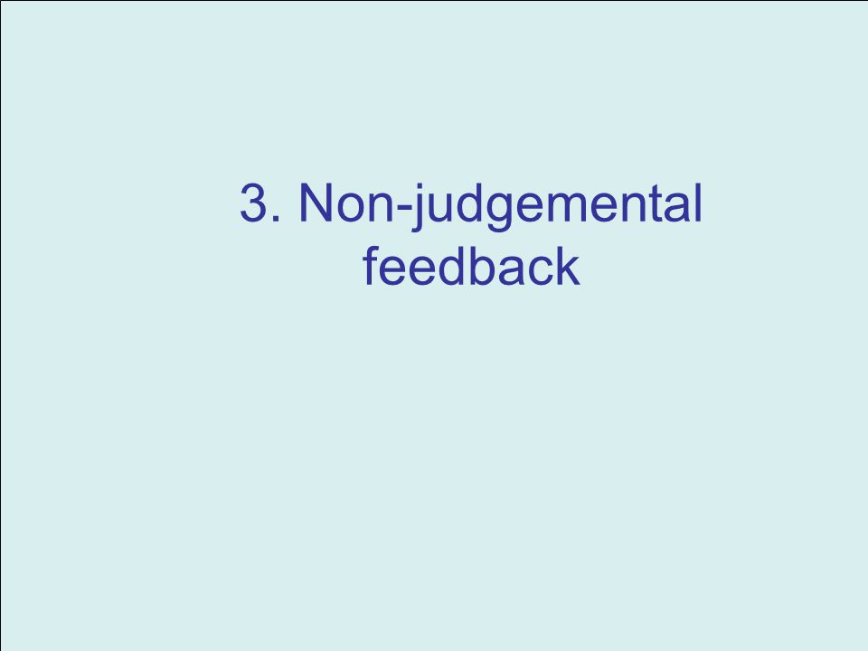 3. Non-judgemental feedback
