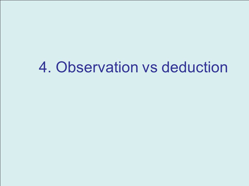4. Observation vs deduction