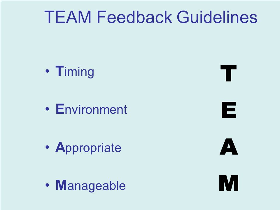 TEAM Feedback Guidelines T iming E nvironment A ppropriate M anageable