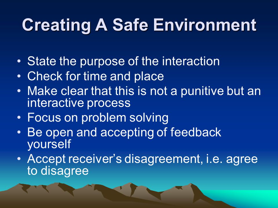 Creating A Safe Environment State the purpose of the interaction Check for time and place Make clear that this is not a punitive but an interactive pr