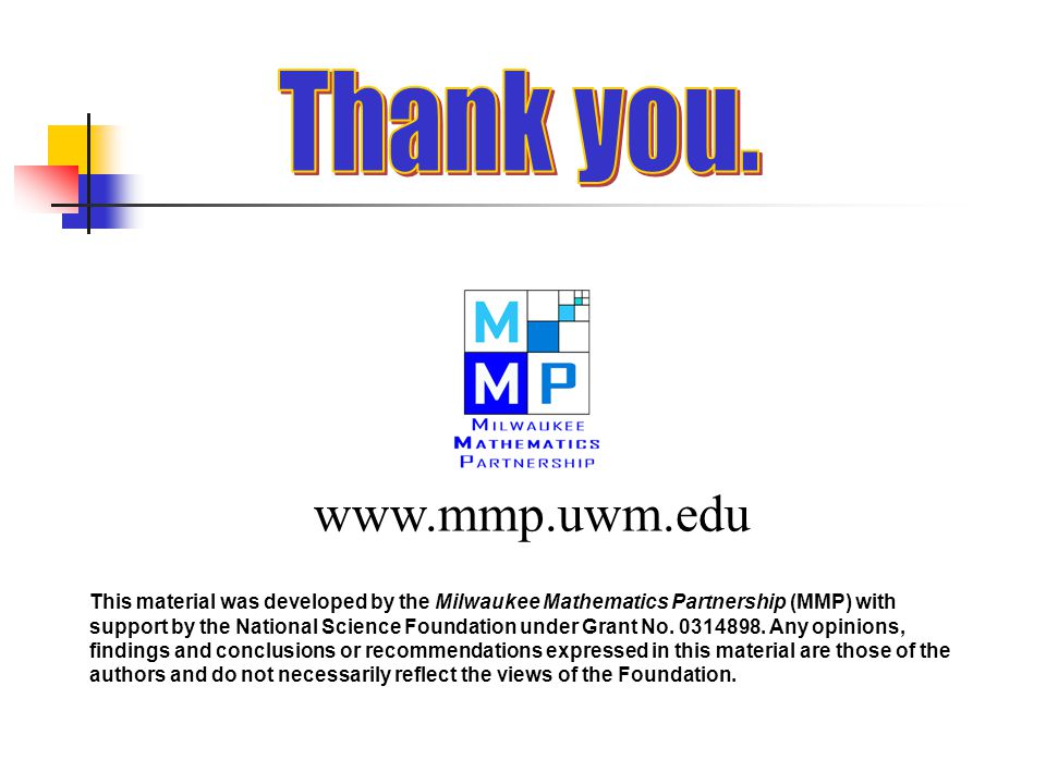 This material was developed by the Milwaukee Mathematics Partnership (MMP) with support by the National Science Foundation under Grant No.