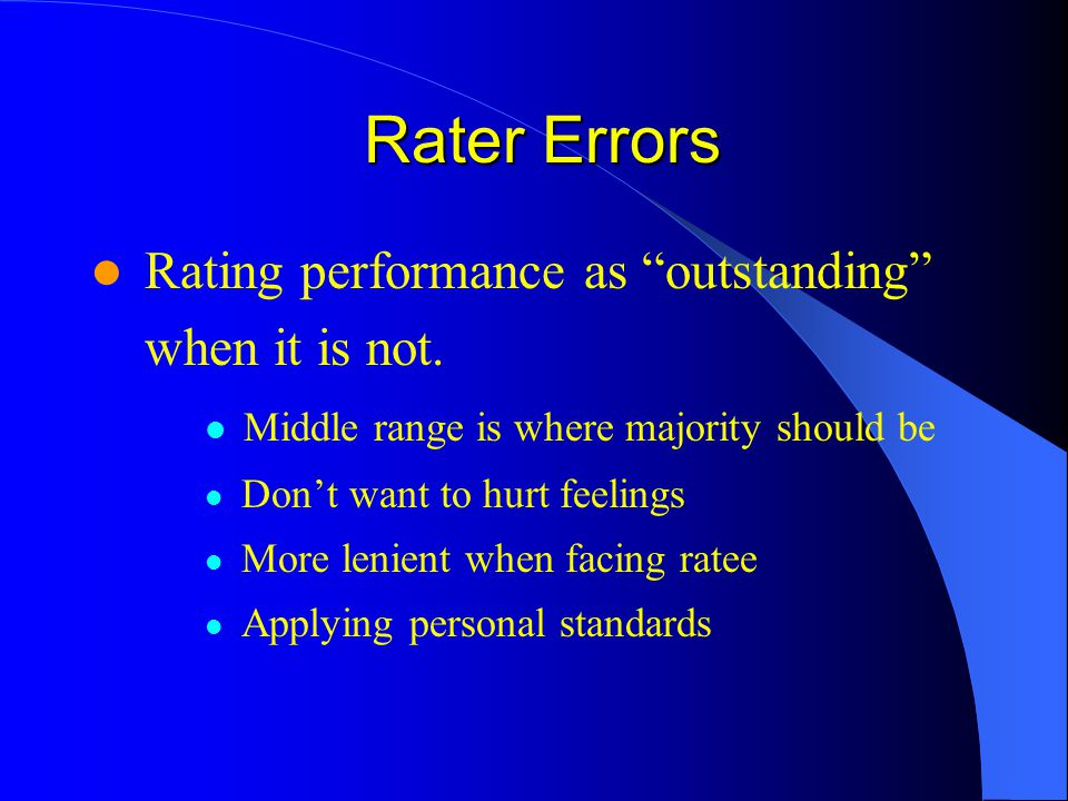 Rater Errors Rater Errors Rating performance as outstanding when it is not. Middle range is where majority should be Dont want to hurt feelings More l