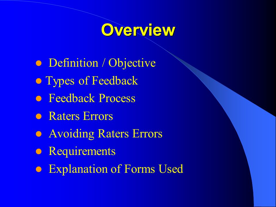 Definition / Objective Types of Feedback Feedback Process Raters Errors Avoiding Raters Errors Requirements Explanation of Forms Used Overview