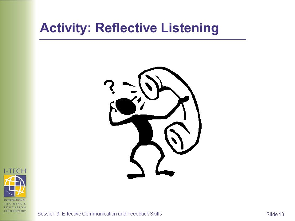 Slide 13 Session 3: Effective Communication and Feedback Skills Activity: Reflective Listening