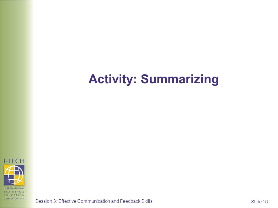 Slide 16 Session 3: Effective Communication and Feedback Skills Activity: Summarizing