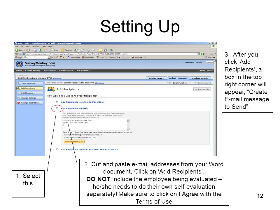 12 Setting Up 1. Select this 2. Cut and paste e-mail addresses from your Word document. Click on Add Recipients. DO NOT include the employee being eva