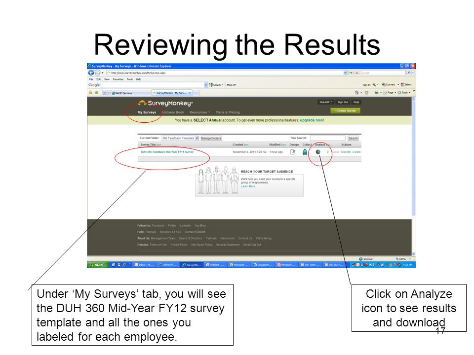 17 Reviewing the Results Under My Surveys tab, you will see the DUH 360 Mid-Year FY12 survey template and all the ones you labeled for each employee.