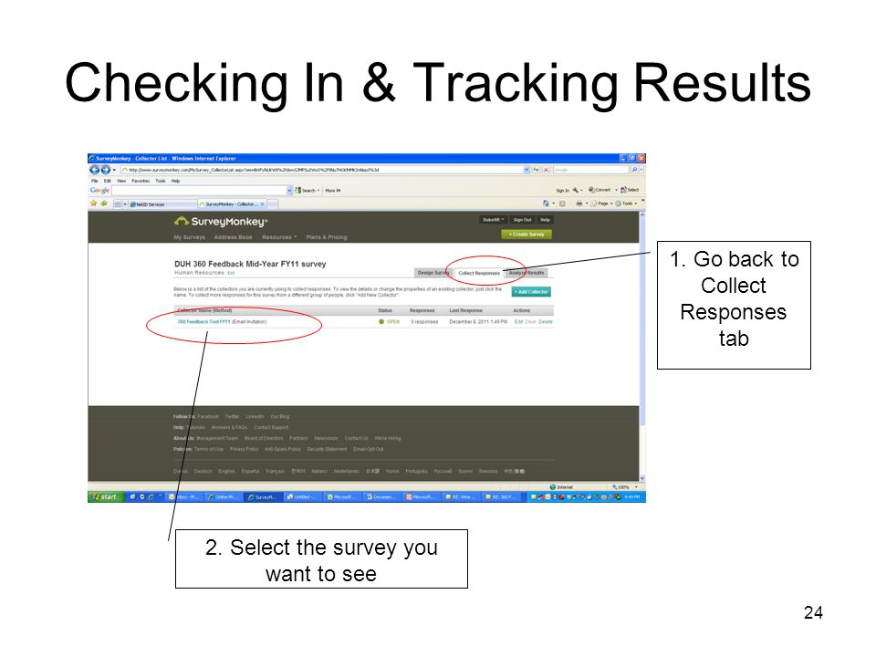 24 Checking In & Tracking Results 1. Go back to Collect Responses tab 2. Select the survey you want to see