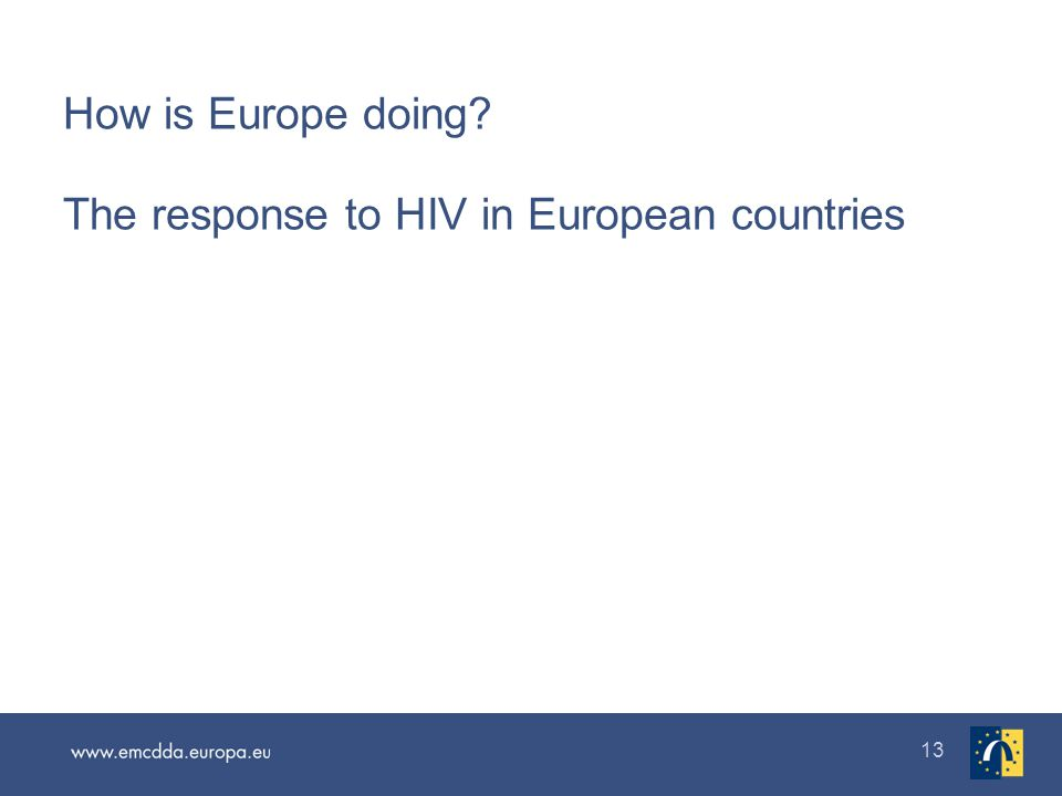 13 How is Europe doing The response to HIV in European countries