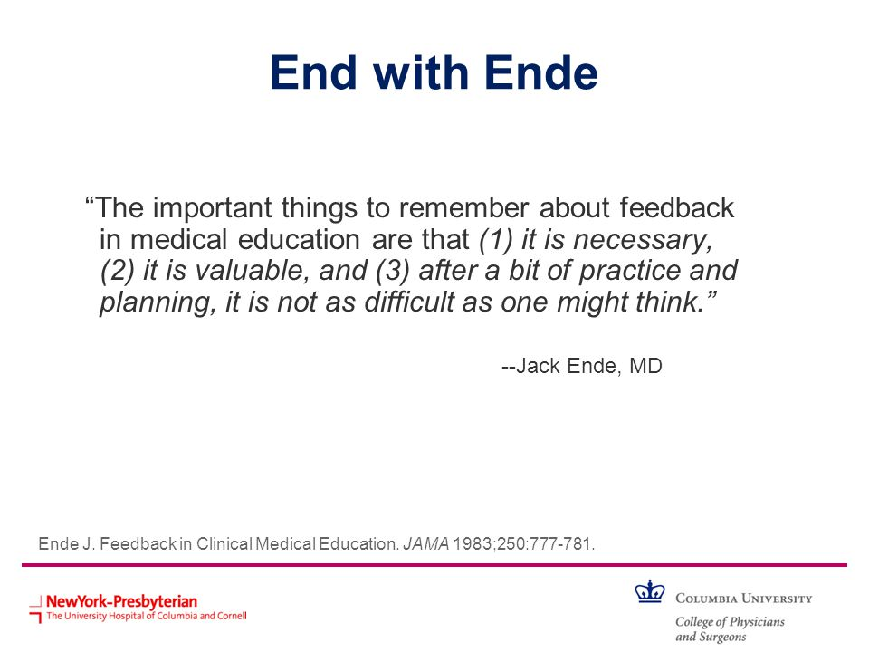 End with Ende The important things to remember about feedback in medical education are that (1) it is necessary, (2) it is valuable, and (3) after a b