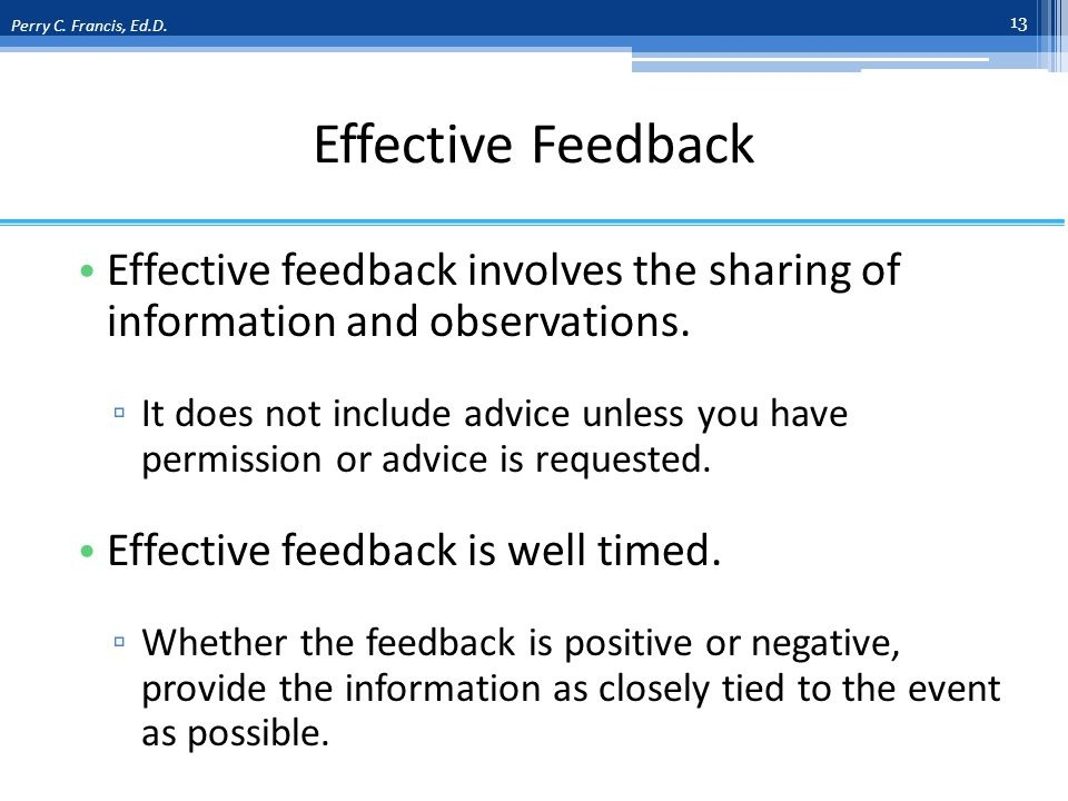Effective Feedback Effective feedback involves the sharing of information and observations.